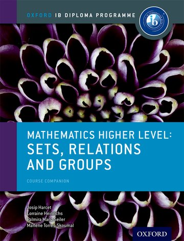 IB Mathematics Higher Level Option Sets, Relations and Groups: Oxford IB Diploma Programme