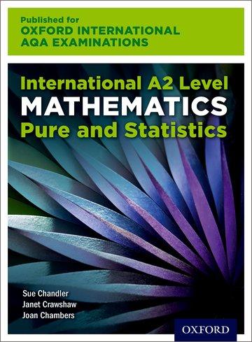 International A2 Level Mathematics for Oxford International AQA Examinations Pure and Statistics