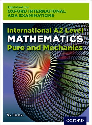 International A2 Level Mathematics for Oxford International AQA Examinations Pure and Mechanics