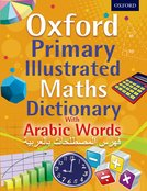 OXF PRIMARY ILLUSTRATED MATHS DIC PB WITH ARABIC WORDS: Primary: OXFORD PRIMARY ILLUSTRATED MATHS DICTIONARY WITH ARABIC WORDS