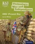 Key Stage 3 History by Aaron Wilkes: Technology, War and Independence: 1901-Present Day Student Book