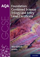 AQA GCSE Foundation: Combined Science Trilogy and Entry Level Certificate Workbook