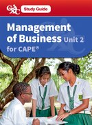 Management of Business CAPE Unit 2 A CXC Study Guide