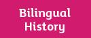 Bilingual History
