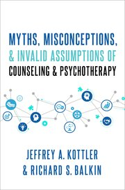 Cover for   Myths, Misconceptions, and Invalid Assumptions of Counseling and Psychotherapy