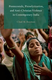 Cover for   Pentecostals, Proselytization, and Anti-Christian Violence in Contemporary India