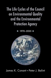 Cover for   The Life Cycles of the Council on Environmental Quality and the Environmental Protection Agency