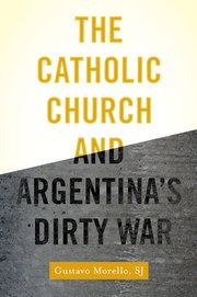 Cover for   The Catholic Church and Argentinas Dirty War