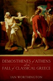 Cover for   Demosthenes of Athens and the Fall of Classical Greece