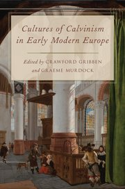 Cover for   Cultures of Calvinism in Early Modern Europe