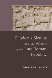 Cover for   Diodorus Siculus and the World of the Late Roman Republic
