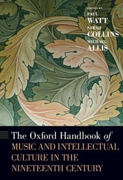 Cover for   The Oxford Handbook of Music and Intellectual Culture in the Nineteenth Century