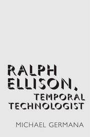 Cover for   Ralph Ellison, Temporal Technologist