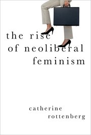 Cover for   The Rise of Neoliberal Feminism