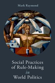 Cover for   Social Practices of Rule-Making in World Politics