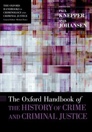 Cover for   The Oxford Handbook of the History of Crime and Criminal Justice