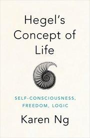 Hegel's Concept of Life by Karen Ng