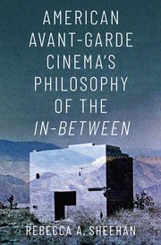 Cover for   American Avant-Garde Cinemas Philosophy of the In-Between