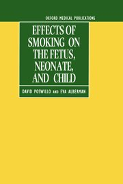 Cover for   Effects of Smoking on the Fetus, Neonate and Child