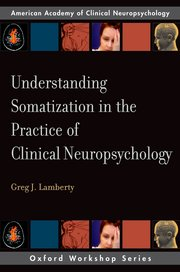 Cover for   Understanding Somatization in the Practice of Clinical Neuropsychology