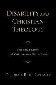 Cover for   Disability and Christian Theology Embodied Limits and Constructive Possibilities