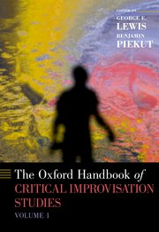 Cover for   The Oxford Handbook of Critical Improvisation Studies, Volume 1