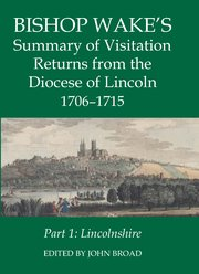 Cover for Bishop Wakes Summary of Visitation Returns from the Diocese of Lincoln 1705-15, Part 1