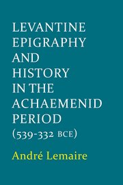 Cover for   Levantine Epigraphy and History in the Achaemenid Period (539-322 BCE)