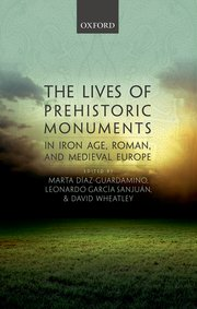 Cover for   The Lives of Prehistoric Monuments in Iron Age, Roman, and Medieval Europe