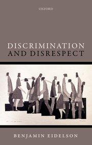discrimination and disrespect benjamin eidelson oxford