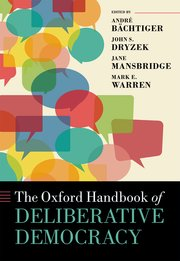 Cover for   The Oxford Handbook of Deliberative Democracy
