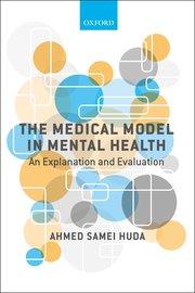 The Medical Model In Mental Health Ahmed Samei Huda Oxford