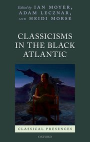 Cover for   Classicisms in the Black Atlantic