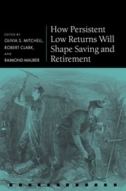 Cover for   How Persistent Low Returns Will Shape Saving and Retirement