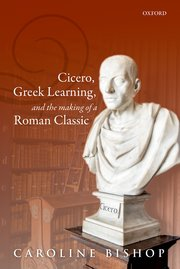 Cover for   Cicero, Greek Learning, and the Making of a Roman Classic