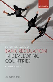 Cover for   The Political Economy of Bank Regulation in Developing Countries: Risk and Reputation