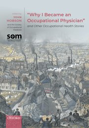 Cover for   Why I Became an Occupational Physician and Other Occupational Health Stories