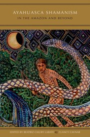 Cover for   Ayahuasca Shamanism in the Amazon and Beyond