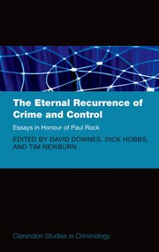 the eternal recurrence of crime and control essays in honour of  cover for the eternal recurrence of crime and control essays in honour of paul rock