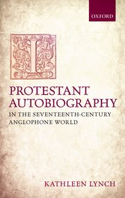 Cover for   Protestant Autobiography in the Seventeenth-Century Anglophone World