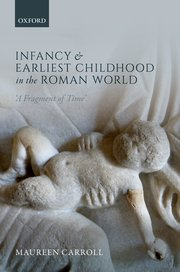 Cover for   Infancy and Earliest Childhood in the Roman World