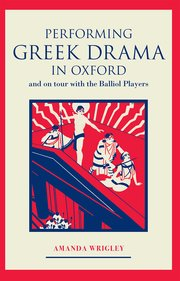 Cover for   Performing Greek Drama in Oxford and on Tour with the Balliol Players