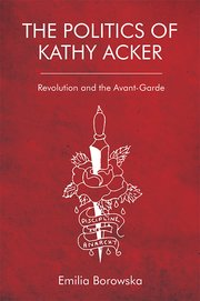 Cover for   The Politics of Kathy Acker