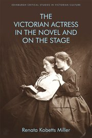 Cover for   The Victorian Actress in the Novel and on the Stage