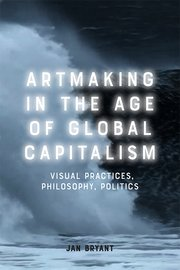 Cover for   Artmaking in the Age of Global Capitalism