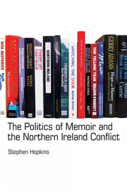 Cover for   The Politics of Memoir and the Northern Ireland Conflict