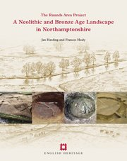 Cover for   A Neolithic and Bronze Age Landscape in Northamptonshire: Volume 1