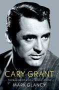 Cover for Cary Grant, the Making of a Hollywood Legend - 9780190053130