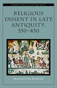 Cover for Religious Dissent in Late Antiquity, 350-450