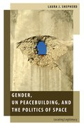 Cover for Gender, UN Peacebuilding, and the Politics of Space